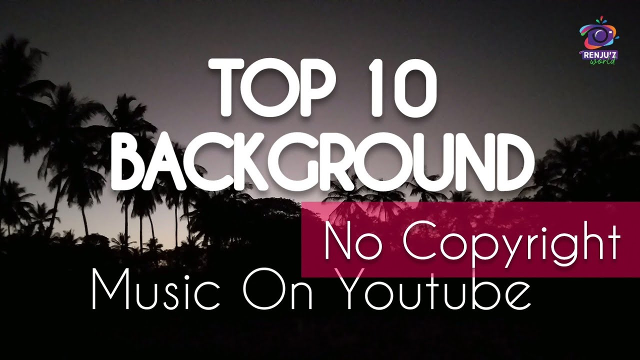Top 10 No Copyright Background Music On Youtube Most Popular On Youtube Renju Z World Youtube
