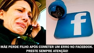 Mãe perde filho após cometer um erro no Facebook. Preste sempre atenção!