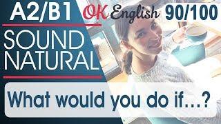 90/100 What would you do if ...? - Что бы ты сделал, если бы ...? 🇺🇸 Sound Natural