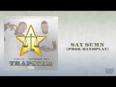Starlito, Trapperman Dale - Say Sumn (Prod. Bandplay)