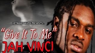 Download Jah Vinci - Give It To Me [Skin To Skin Riddim] July 2014 MP3 song and Music Video