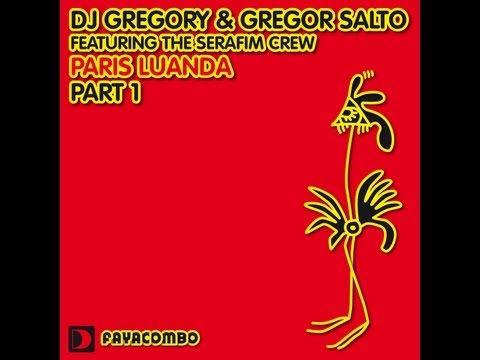 DJ Gregory & Gregor Salto feat The Serafim Crew - Paris Luanda