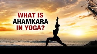 What is Ahamkara in Yoga? -Yog Shakti- Shelly Khera