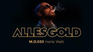 M.O.030 - Heile Welt [Alles Gold Session]