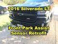 2016 Silverado LT - Front Park Assist Retrofit / Upgrade