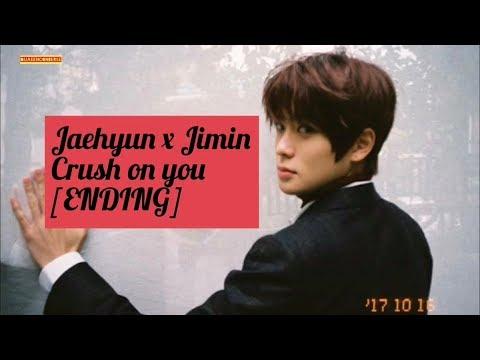 JAEHYUN x JIMIN crush on you (THE END)