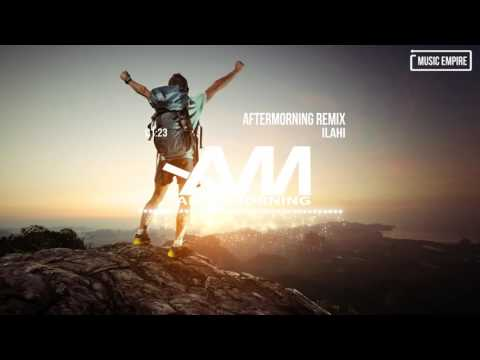Ilahi | Aftermorning Remix | Music Empire