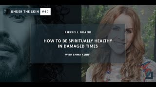 How To Be Spiritually Healthy In Damaged Times | Under The Skin #40