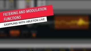 Sampling with Ableton Live: Filtering and Modulation | Music Production | Ableton | Tips