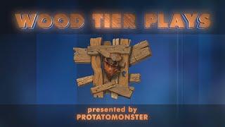 Wood Tier Plays Episode 1