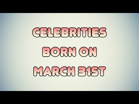 Celebrities born on March 31st