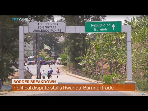 Money Talks: Rwanda-Burundi border crisis, Sarah Jones reports