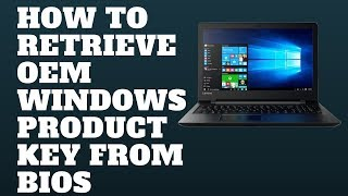 How To Retrieve OEM Windows Product Key From BIOS