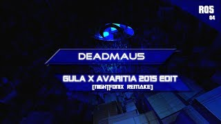 Deadmau5 - Gula x Avaritia 2015 Edit (Nightfonix Remake)
