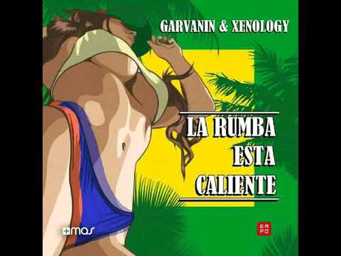 Garvanin x Xenology - La Rumba Esta Caliente (Original Mix)