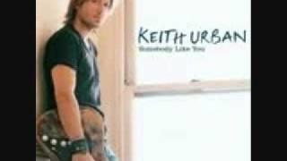 Keith Urban-Somebody Like You w/lyrics in description
