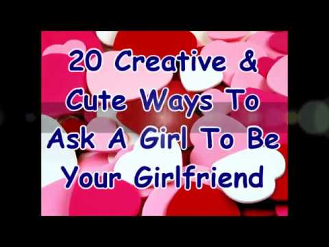 How to ask a girl to be your girlfriend creative