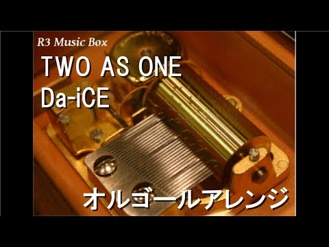 TWO AS ONE/Da-iCE【オルゴール】
