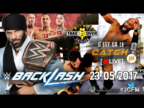 [3CFM LIVE] Analyse de WWE Backlash 2017 - NXT TakeOver Chicago - ICWA Revolution 9