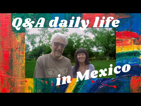 Q and A Daily life in Mexico, living in Mexico.