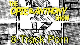 Opie & Anthony: 8-Track Porn (09/26/07-01/22/08)