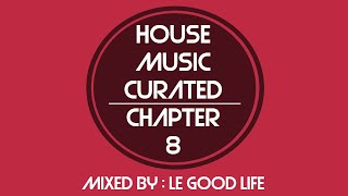 [Live Recording] House Music Curated - Chapter 8 | Mixed By Le Good Life | June 2018
