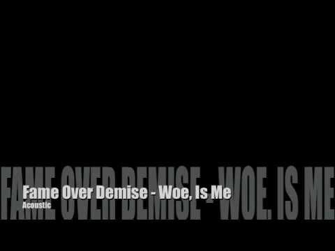 Fame Over Demise Acoustic- Woe, is Me (Lyrics)