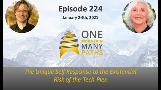 Episode 224 January 24, 2021 The Unique Self Response to the Existential Risk of the Tech Plex