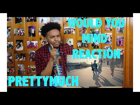 PRETTYMUCH- WOULD YOU MIND REACTIONREVIEW