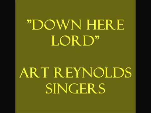 """Down Here Lord""- Art Reynolds Singers"