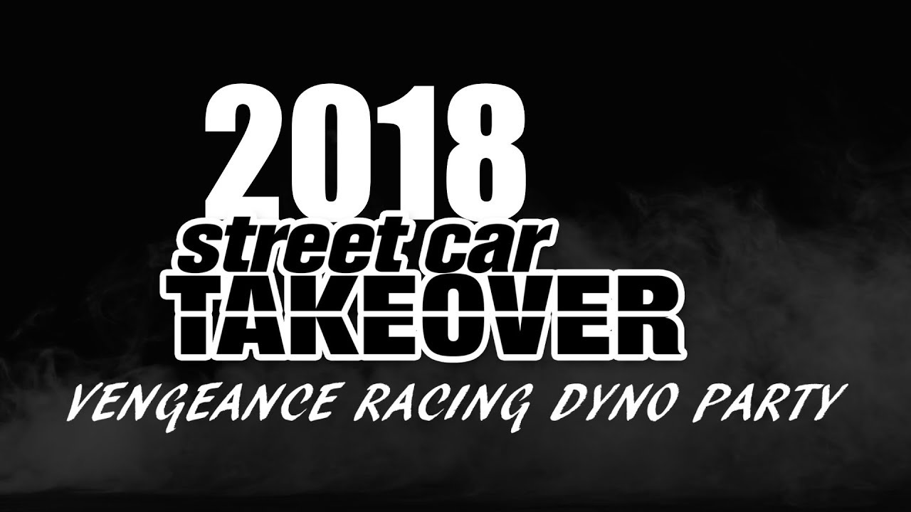 2018 Street Car Takeover DYNO PARTY AT VENGEANCE RACING