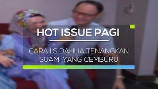 Cara Iis Dahlia Tenangkan Suami yang Cemburu - Hot Issue Pagi