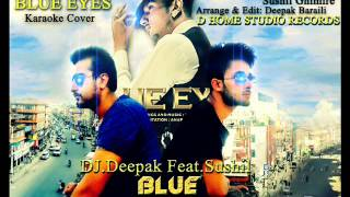 Blue Eyes Dj. Deepak Feat Sushil ||YO YO HONEY SINGH|| karaoke cover