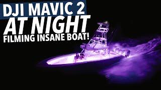 DJI MAVIC 2 AT NIGHT FILMING INSANE BOAT!
