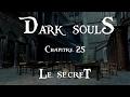 Dark souls chapitre 25 : Le secret. [ Fr ]