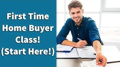 First Time Home Buyer Class! (Start Here!)