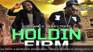 I Octane Ft Rickey Teetz  - Holdin Firm - April 2016