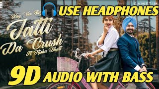 Jatti Da Crush (9D AUDIO WITH BASS)| Kay Vee Singh | Nisha Bhatt | 9D SOUND WITH BASS