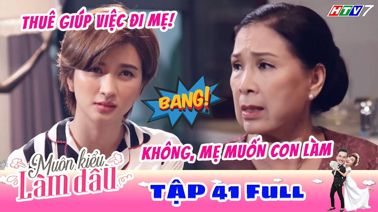Muôn Kiểu Làm Dâu – Tập 41 Full   Phim Mẹ chồng nàng dâu –  Phim Việt Nam Mới Nhất 2019 – Phim HTV