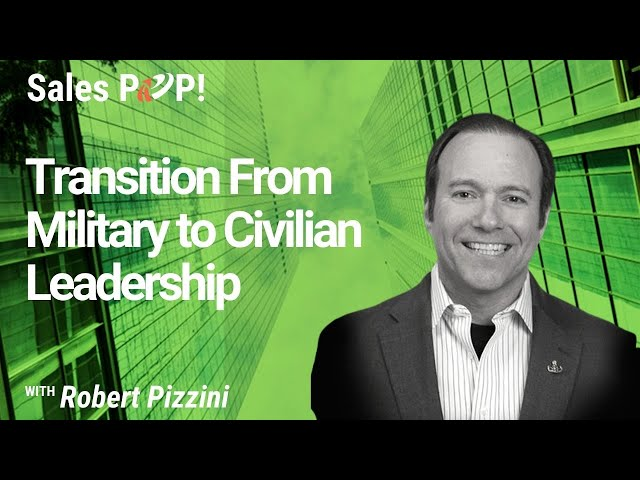 Transition From Military to Civilian Leadership with Robert Pizzini