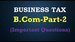 Business Tax important Questions