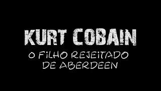 Kurt Cobain - O filho rejeitado de Aberdeen