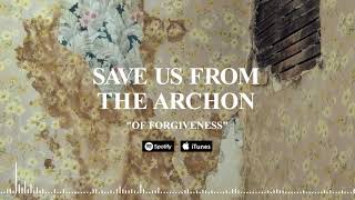 SAVE US FROM THE ARCHON - Of Forgiveness (Official Stream)
