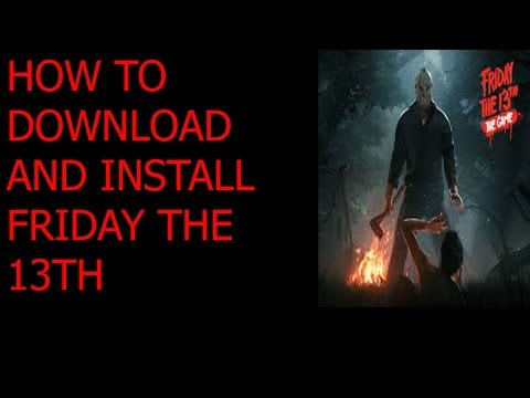 HOW TO DOWNLOAD FRIDAY THE 13TH!!!!!