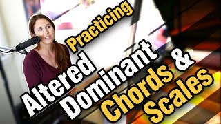 Practicing Altered Dominant Chords And Scales