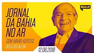 Jornal da Bahia no Ar com Mário Kertész - Rodrigo Maia - 12/06/2018