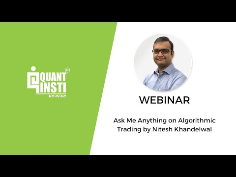 Ask Me Anything on Algorithmic Trading by Nitesh Khandelwal  - 5th December 2017