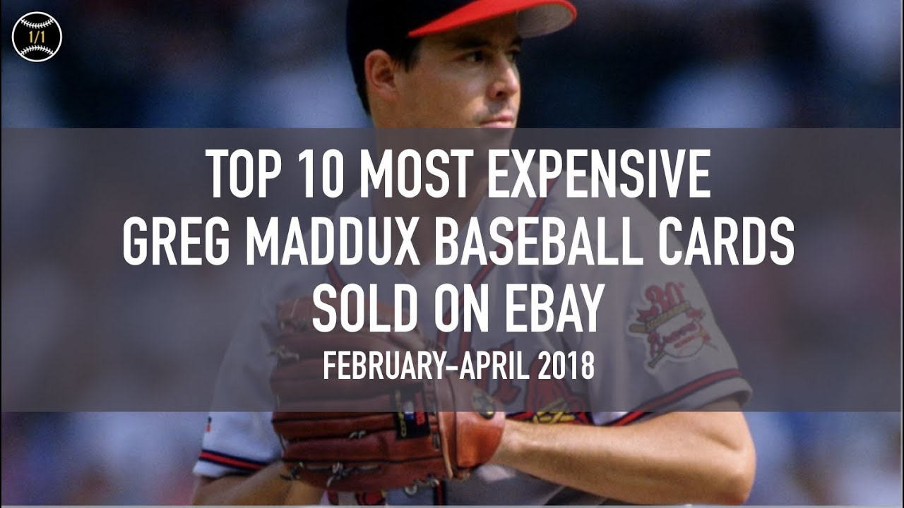 Top 10 Most Expensive Greg Maddux Baseball Cards Sold On Ebay February April 2018