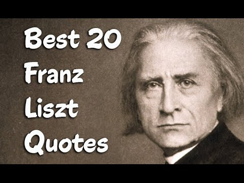 Best 20 Franz Liszt Quotes (Author of Life of Chopin)