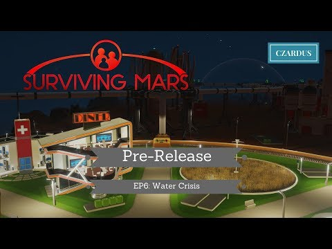 Let's Play Surviving Mars: Pre-release EP6 - Water Crisis